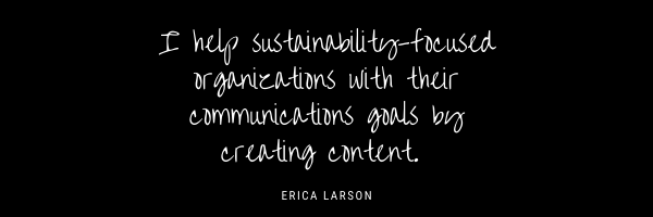 I help sustainability-focused organizations with their communications goals by creating content.